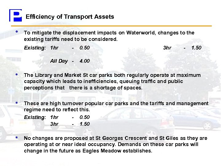 Efficiency of Transport Assets • To mitigate the displacement impacts on Waterworld, changes to