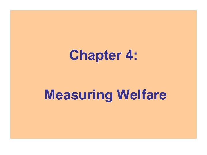 Chapter 4: Measuring Welfare