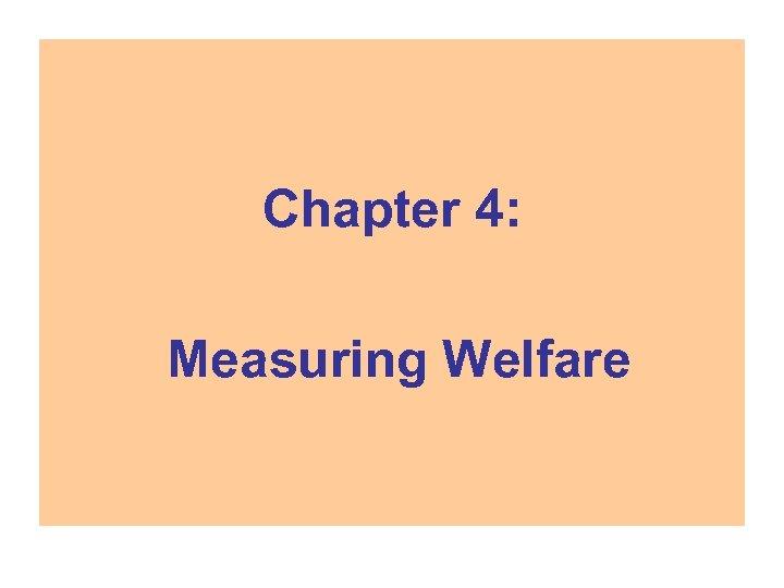 Chapter 4: Measuring Welfare