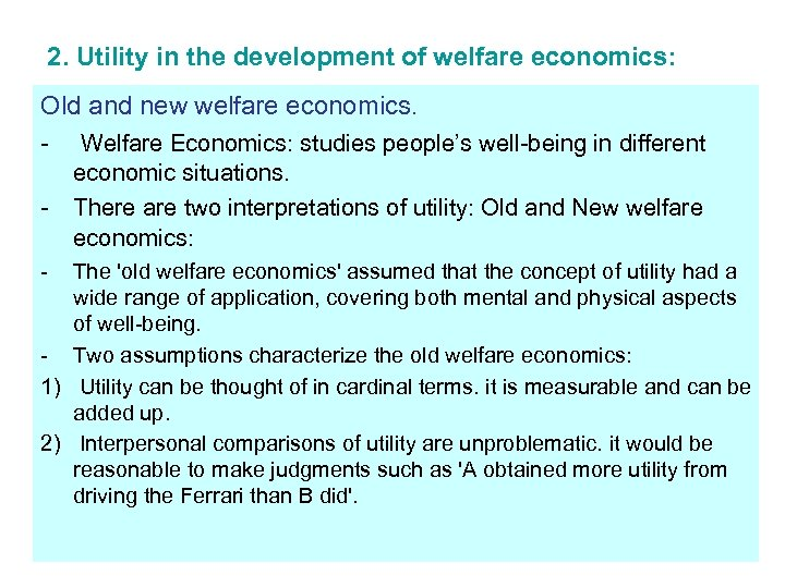 2. Utility in the development of welfare economics: Old and new welfare economics. -