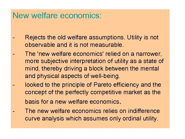 New welfare economics: - - Rejects the old welfare assumptions. Utility is not observable