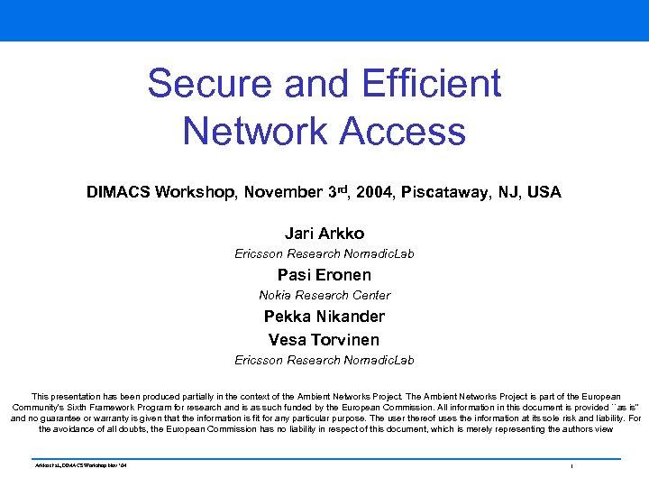 Secure and Efficient Network Access DIMACS Workshop, November 3 rd, 2004, Piscataway, NJ, USA