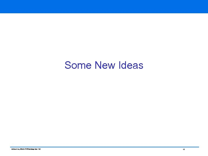 Some New Ideas Arkko et al, DIMACS Workshop Nov ' 04 12