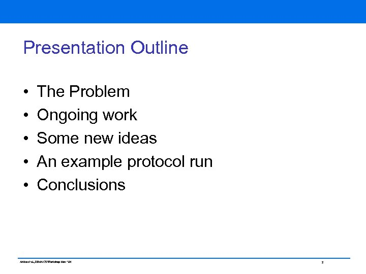 Presentation Outline • • • The Problem Ongoing work Some new ideas An example