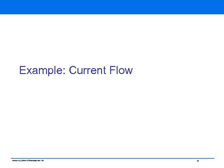 Example: Current Flow Arkko et al, DIMACS Workshop Nov ' 04 22