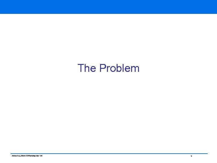 The Problem Arkko et al, DIMACS Workshop Nov ' 04 3