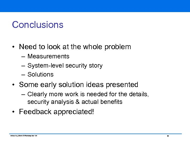 Conclusions • Need to look at the whole problem – Measurements – System-level security