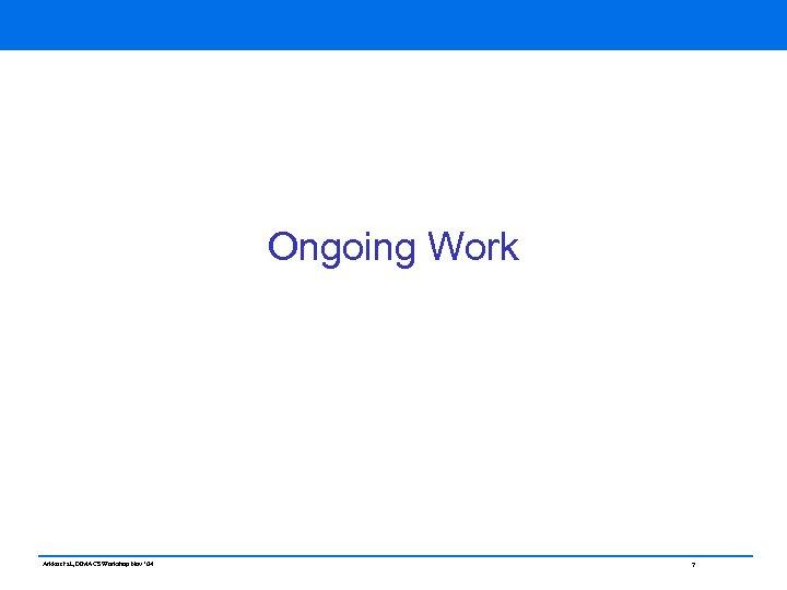 Ongoing Work Arkko et al, DIMACS Workshop Nov ' 04 7