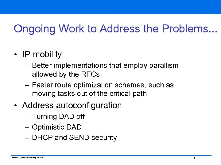 Ongoing Work to Address the Problems. . . • IP mobility – Better implementations