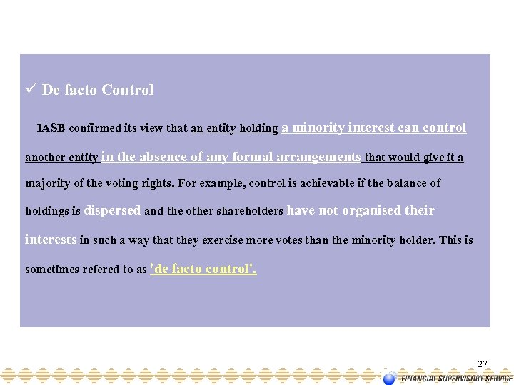 ü De facto Control IASB confirmed its view that an entity holding a minority