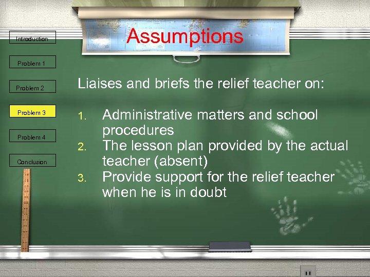 Assumptions Introduction Problem 1 Problem 2 Problem 3 Problem 4 Liaises and briefs the