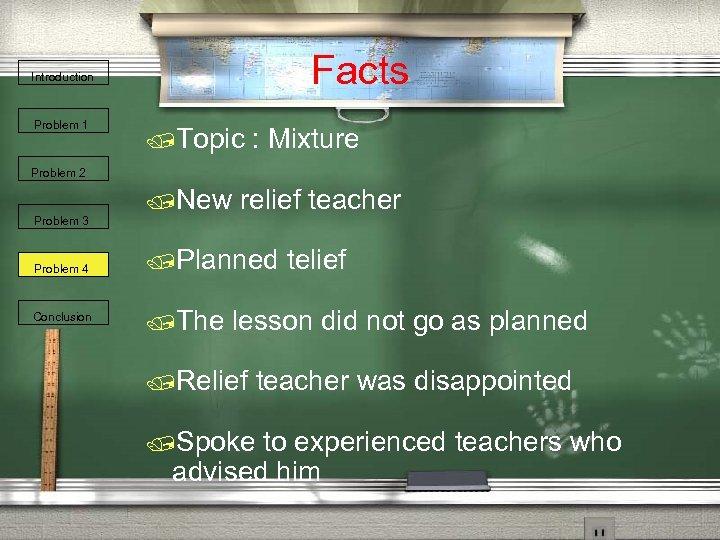 Facts Introduction Problem 1 /Topic : Mixture Problem 2 Problem 3 Problem 4 Conclusion