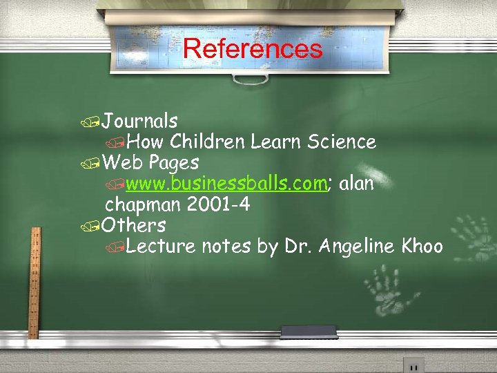References /Journals /How Children Learn Science /Web Pages /www. businessballs. com; alan chapman 2001