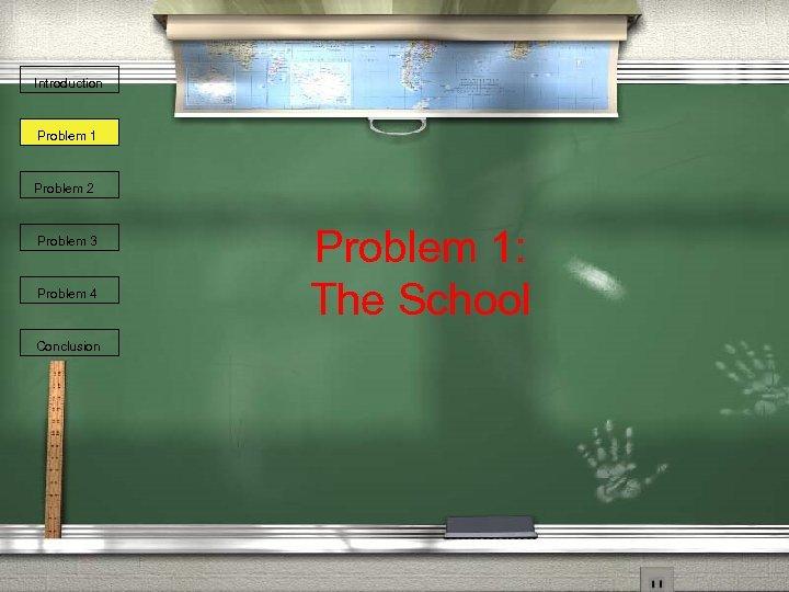 Introduction Problem 1 Problem 2 Problem 3 Problem 4 Conclusion Problem 1: The School
