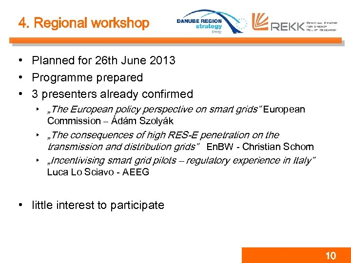 4. Regional workshop • Planned for 26 th June 2013 • Programme prepared •