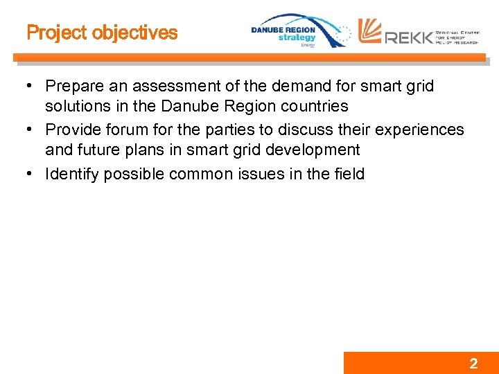 Project objectives • Prepare an assessment of the demand for smart grid solutions in