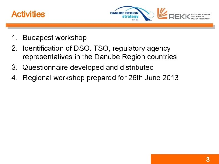 Activities 1. Budapest workshop 2. Identification of DSO, TSO, regulatory agency representatives in the