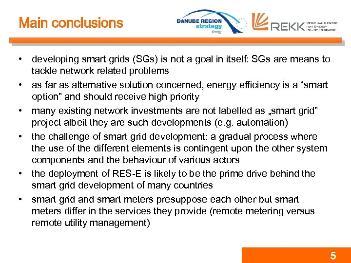 Main conclusions • developing smart grids (SGs) is not a goal in itself: SGs