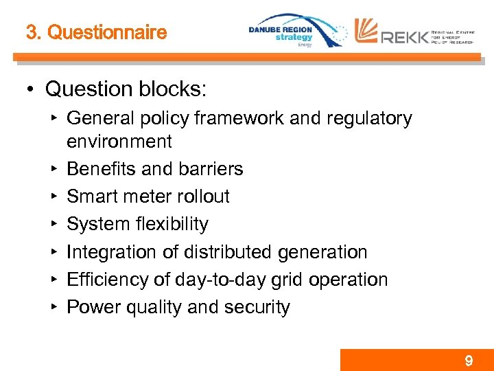 3. Questionnaire • Question blocks: ‣ General policy framework and regulatory environment ‣ Benefits