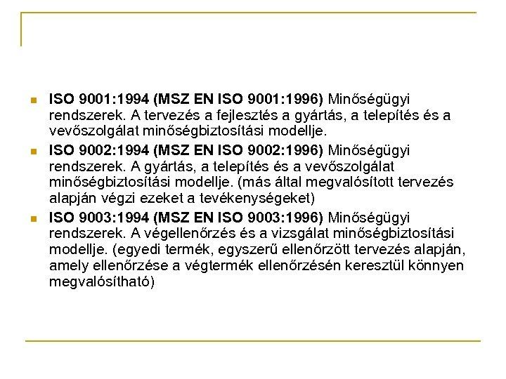 n n n ISO 9001: 1994 (MSZ EN ISO 9001: 1996) Minőségügyi rendszerek. A