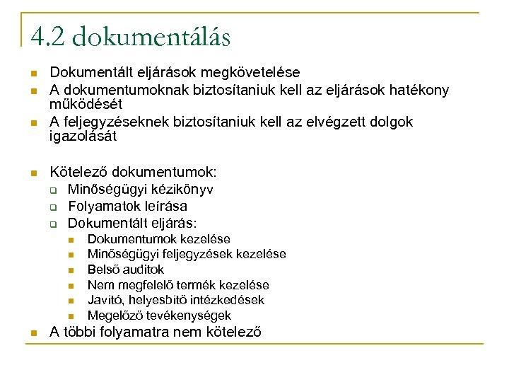 4. 2 dokumentálás n n Dokumentált eljárások megkövetelése A dokumentumoknak biztosítaniuk kell az eljárások
