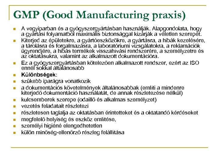 GMP (Good Manufacturing praxis) n n n A vegyiparban és a gyógyszergyártásban használják. Alapgondolata,