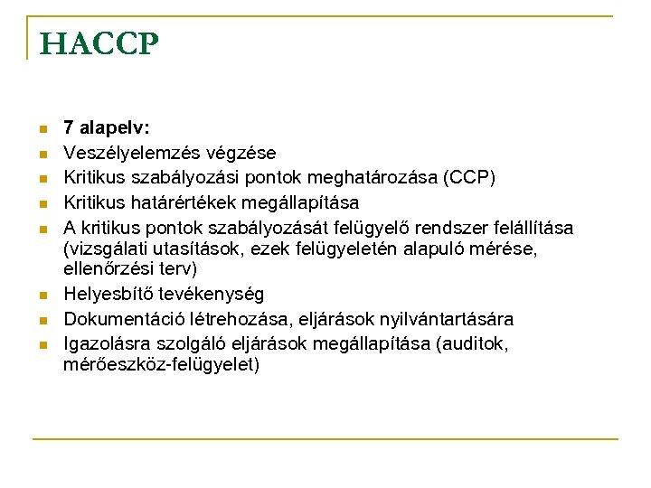 HACCP n n n n 7 alapelv: Veszélyelemzés végzése Kritikus szabályozási pontok meghatározása (CCP)