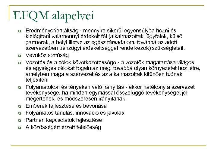 EFQM alapelvei q q q q Eredményorientáltság - mennyire sikerül egyensúlyba hozni és kielégíteni