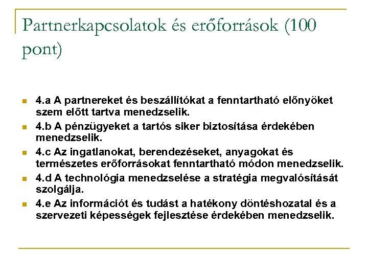 Partnerkapcsolatok és erőforrások (100 pont) n n n 4. a A partnereket és beszállítókat