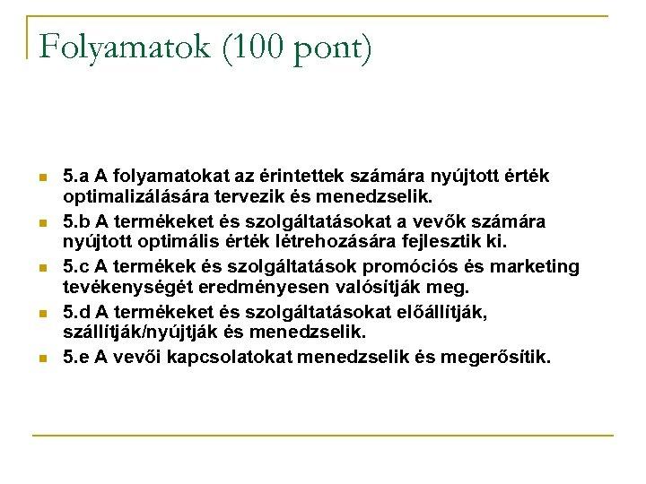 Folyamatok (100 pont) n n n 5. a A folyamatokat az érintettek számára nyújtott
