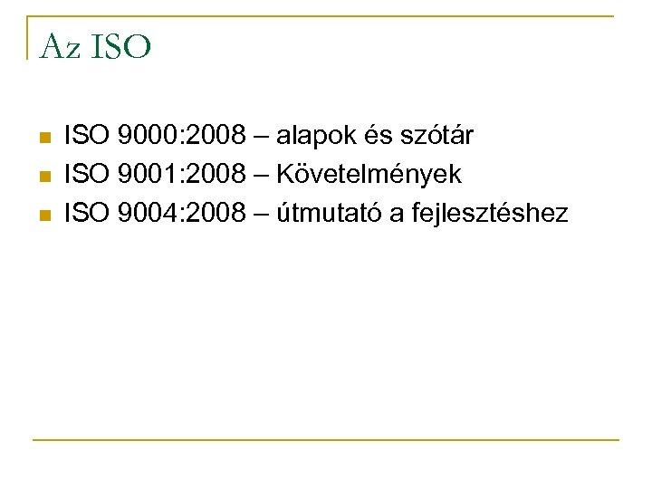Az ISO n n n ISO 9000: 2008 – alapok és szótár ISO 9001: