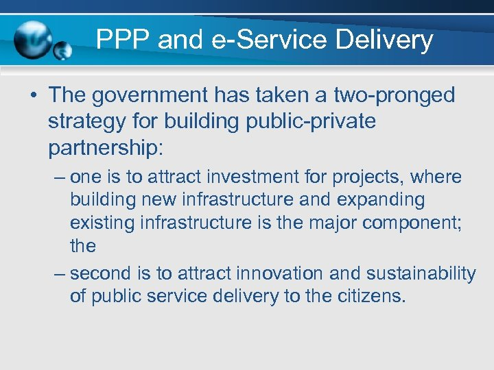 PPP and e-Service Delivery • The government has taken a two-pronged strategy for building