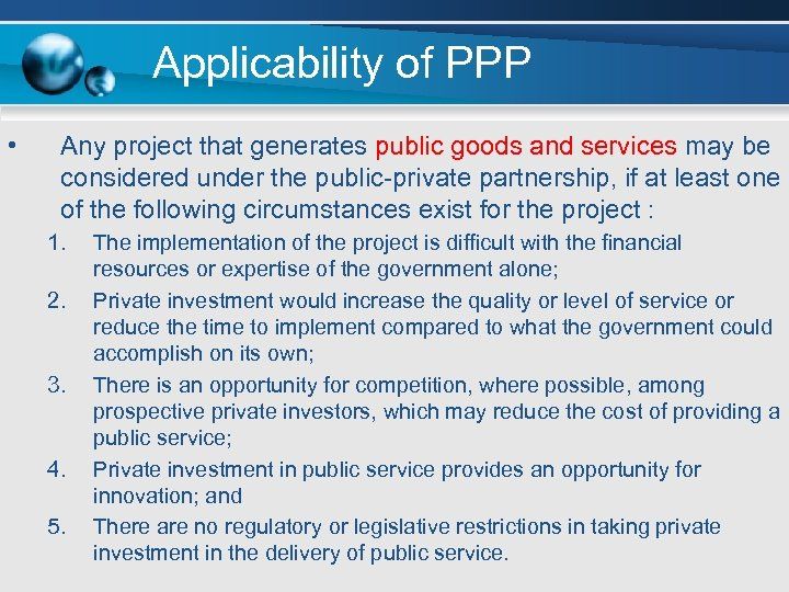 Applicability of PPP • Any project that generates public goods and services may be