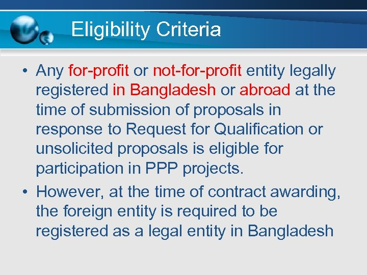 Eligibility Criteria • Any for-profit or not-for-profit entity legally registered in Bangladesh or abroad