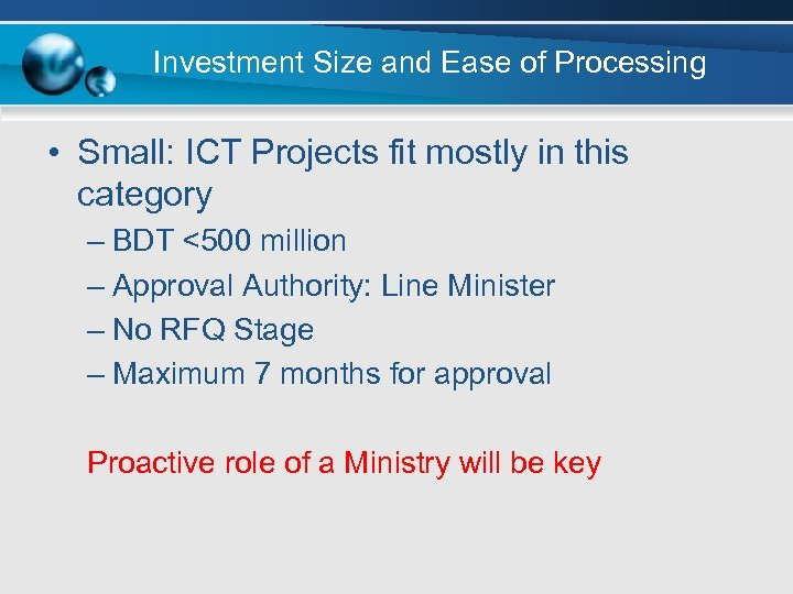Investment Size and Ease of Processing • Small: ICT Projects fit mostly in this