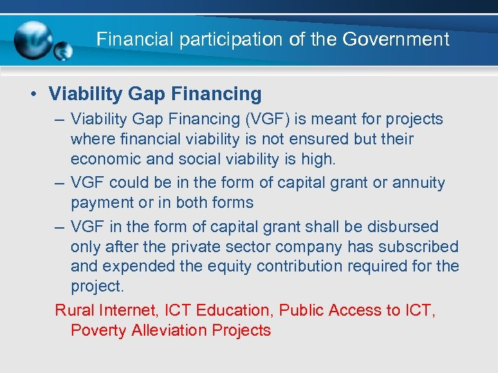 Financial participation of the Government • Viability Gap Financing – Viability Gap Financing (VGF)