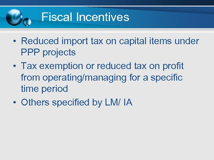 Fiscal Incentives • Reduced import tax on capital items under PPP projects • Tax