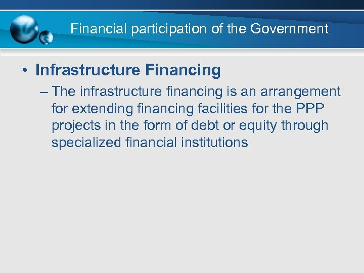 Financial participation of the Government • Infrastructure Financing – The infrastructure financing is an