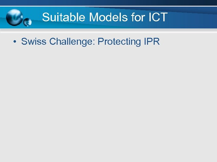 Suitable Models for ICT • Swiss Challenge: Protecting IPR