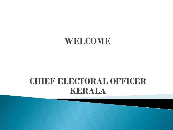 WELCOME CHIEF ELECTORAL OFFICER KERALA