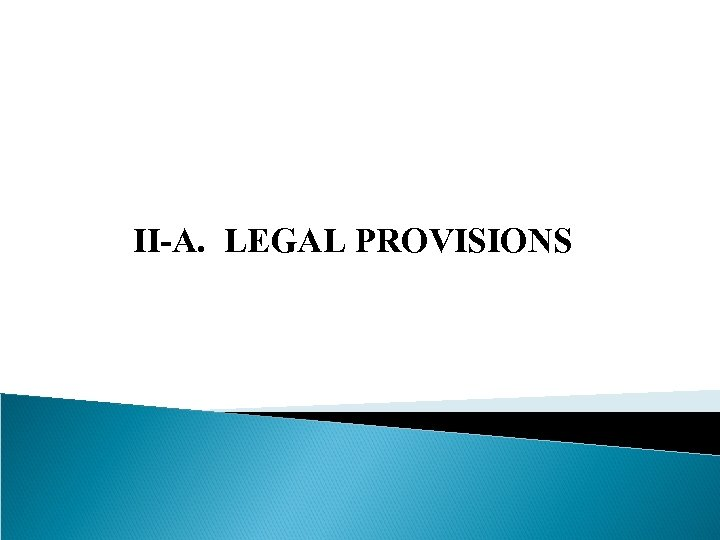 II-A. LEGAL PROVISIONS
