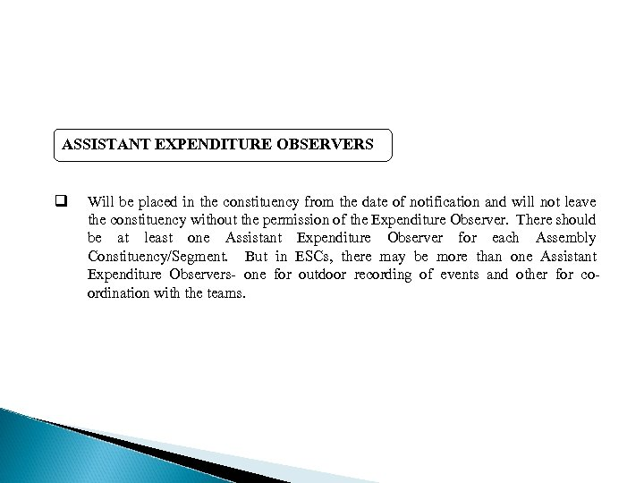 ASSISTANT EXPENDITURE OBSERVERS q Will be placed in the constituency from the date of