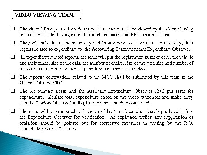 VIDEO VIEWING TEAM q The video CDs captured by video surveillance team shall be