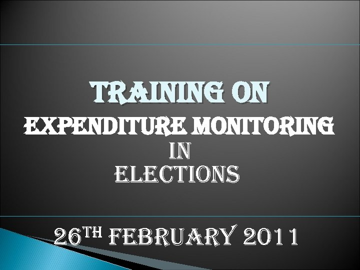TRAINING ON EXPENDITURE MONITORING IN ELECTIONS TH 26 FEBRUARY 2011