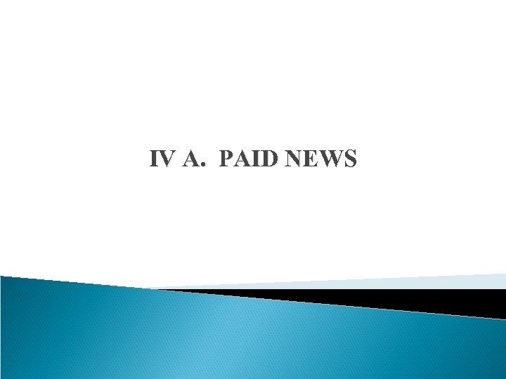 IV A. PAID NEWS