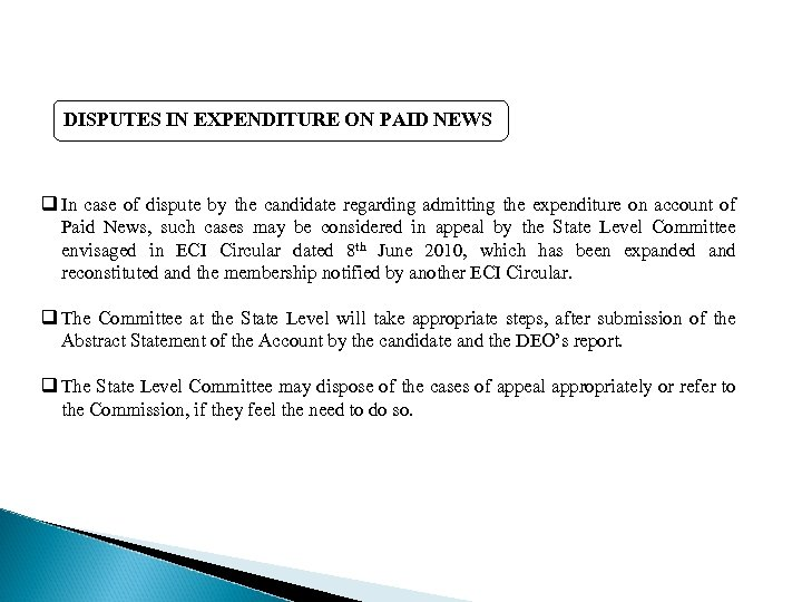DISPUTES IN EXPENDITURE ON PAID NEWS q In case of dispute by the candidate