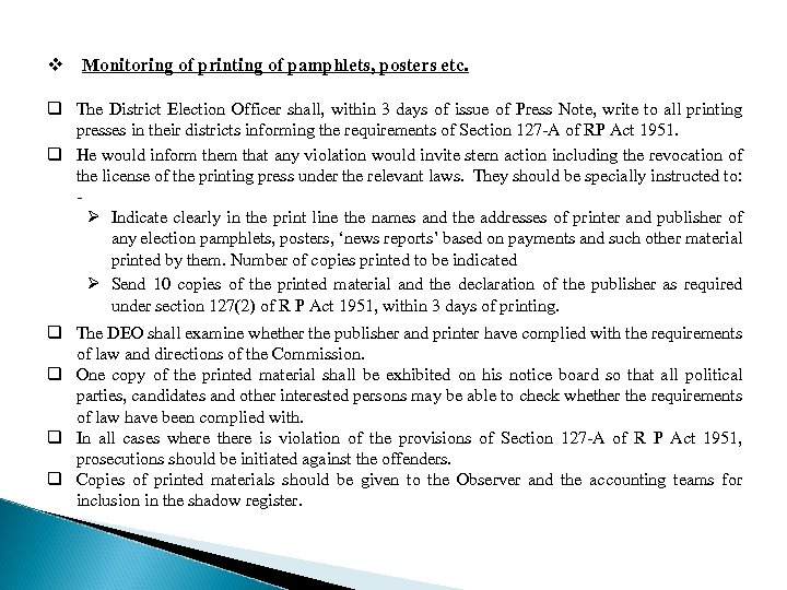 v Monitoring of printing of pamphlets, posters etc. q The District Election Officer shall,