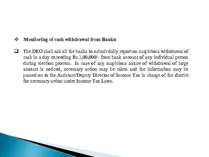 v Monitoring of cash withdrawal from Banks: q The DEO shall ask all the