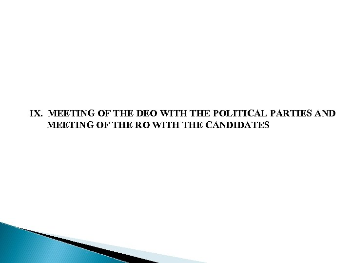 IX. MEETING OF THE DEO WITH THE POLITICAL PARTIES AND MEETING OF THE RO