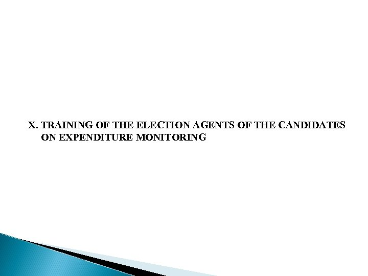 X. TRAINING OF THE ELECTION AGENTS OF THE CANDIDATES ON EXPENDITURE MONITORING